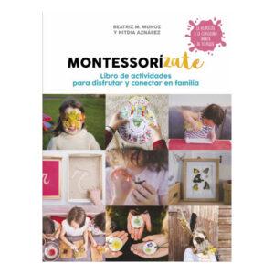 Montessorízate Libro de actividades para conectar y disfrutar en familia - Beatriz Muñoz, Nitdia Aznárez